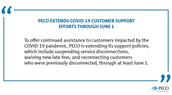 PECO Extends COVID-19 Customer Support Efforts Through June 1, including suspending service disconnections, waiving new late fees, and reconnecting customers who were previously disconnected.
