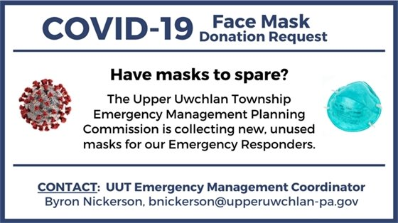 Have masks to spare? The Upper Uwchlan Township Emergency Management Planning Commission is collecting new, unused masks for our Emergency Responders. CONTACT:  UUT Emergency Management Coordinator Byron Nickerson, bnickerson@upperuwchlan-pa.gov