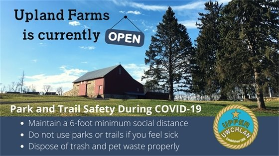 Upland Farms is currently OPEN. Safety Rules: Maintain 6 foot distance; Stay home if sick; Dispose of trash and pet waste properly.